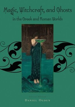 Book Magic, Witchcraft and Ghosts in the Greek and Roman Worlds: A Sourcebook by Daniel Ogden
