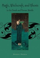 Magic, Witchcraft and Ghosts in the Greek and Roman Worlds: A Sourcebook