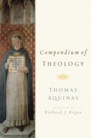 Compendium of Theology: By Thomas Aquinas
