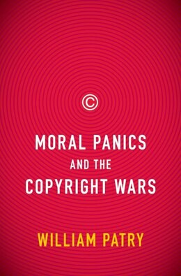 Book Moral Panics and the Copyright Wars by William Patry