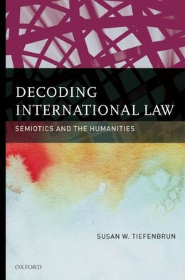 Book Decoding International Law: Semiotics and the Humanities by Susan Tiefenbrun