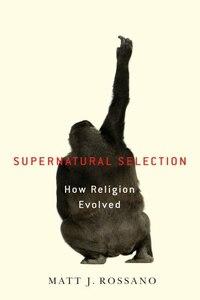 Supernatural Selection: How Religion Evolved