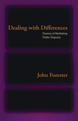 Book Dealing with Differences: Dramas of Mediating Public Disputes by John Forester