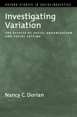 Book Investigating Variation: The Effects of Social Organization and Social Setting by Nancy C. Dorian