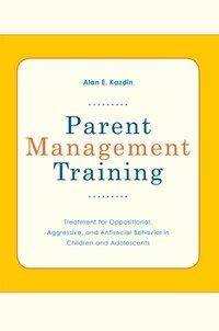Parent Management Training: Treatment for Oppositional, Aggressive, and Antisocial Behavior in…