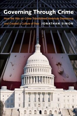 Book Governing Through Crime: How the War on Crime Transformed American Democracy and Created a Culture… by Johnathan Simon