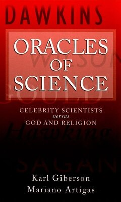 Book Oracles of Science: Celebrity Scientists  Versus God and Religion by Karl Giberson