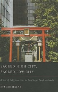 Sacred High City, Sacred Low City: A Tale of Religious Sites in Two Tokyo Neighborhoods