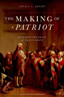 Book The Making of a Patriot: Benjamin Franklin at the Cockpit by Sheila L. Skemp