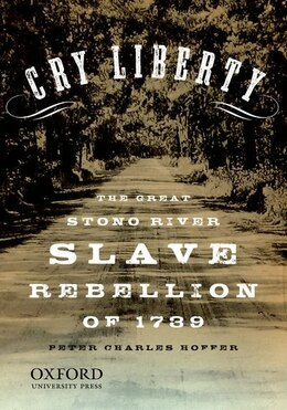 "Book ""Cry Liberty"": The Great Stono River Slave Rebellion of 1739 by Peter Charles Hoffer"