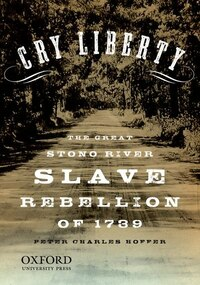 """Cry Liberty"": The Great Stono River Slave Rebellion of 1739"