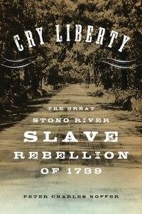 """Cry Liberty"": The Great Stono River Slave Rebellion of 1739"