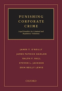 Punishing Corporate Crime: Legal Penalties for Criminal and Regulatory Violations