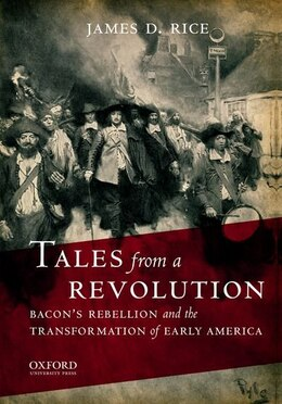 Book Tales from a Revolution: Bacons Rebellion and the Transformation of Early America by James D. Rice