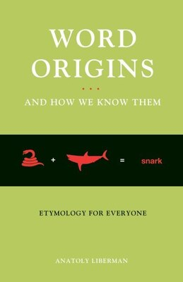 Book Word Origins... And How We Know Them: Etymology for Everyone by Anatoly Liberman