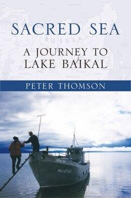 Book Sacred Sea: A Journey to Lake Baikal by Peter Thomson