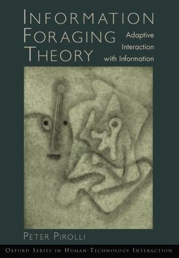 Book Information Foraging Theory: Adaptive Interaction with Information by Peter L. T. Pirolli