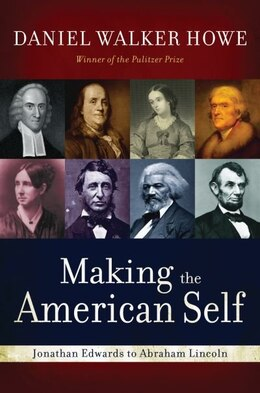 Book Making the American Self: Jonathan Edwards to Abraham Lincoln by Daniel Walker Howe