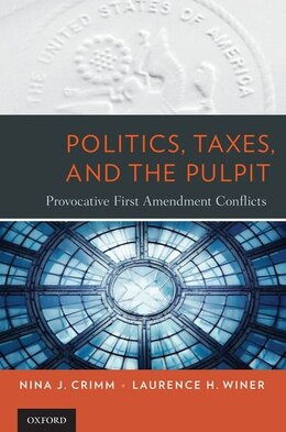 Book Politics, Taxes, and the Pulpit: Provocative First Amendment Conflicts by Nina J. Crimm