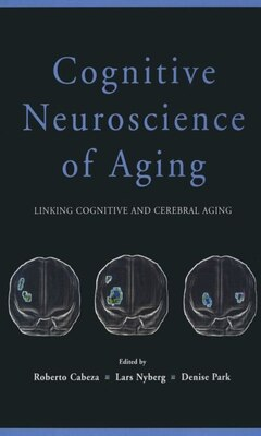 Book Cognitive Neuroscience of Aging: Linking Cognitive and Cerebral Aging by Roberto Cabeza