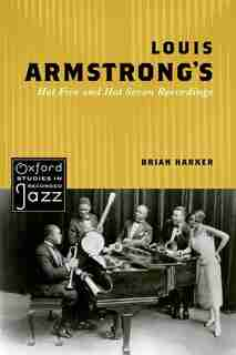 Louis Armstrong's Hot Five and Hot Seven Recordings by Brian Harker