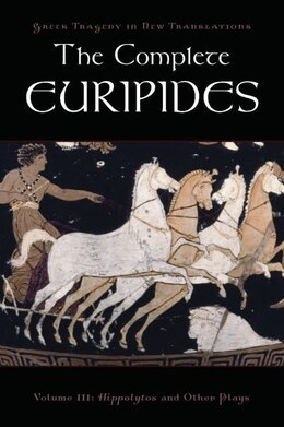 Book The Complete Euripides: Volume III: Hippolytos and Other Plays by Peter Burian