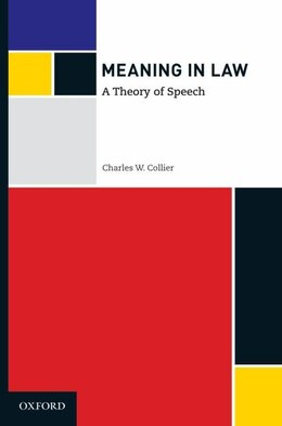 Book Meaning in Law: A Theory of Speech by Charles W. Collier