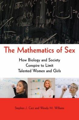 Book The Mathematics of Sex: How Biology and Society Conspire to Limit Talented Women and Girls by Stephen J. Ceci