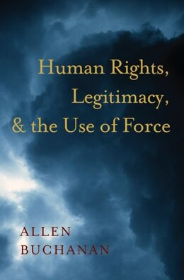 Book Human Rights, Legitimacy, and the Use of Force by Allen Buchanan