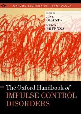 Book The Oxford Handbook of Impulse Control Disorders by Jon E. Grant