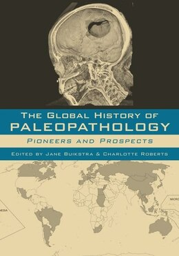 Book The Global History of Paleopathology: Pioneers and Prospects by Jane Buikstra