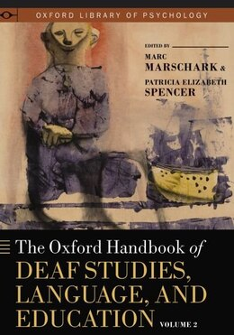 Book The Oxford Handbook of Deaf Studies, Language, and Education, Vol. 2 by Marc Marschark