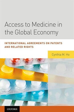 Book Access to Medicine in the Global Economy: International Agreements on Patents and Related Rights by Cynthia Ho
