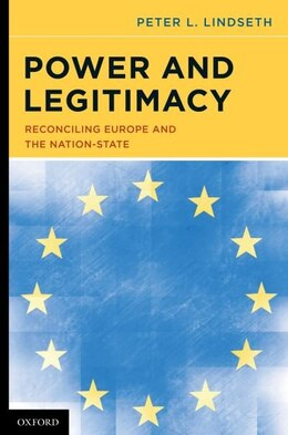 Book Power and Legitimacy: Reconciling Europe and the Nation-State by Peter L. Lindseth