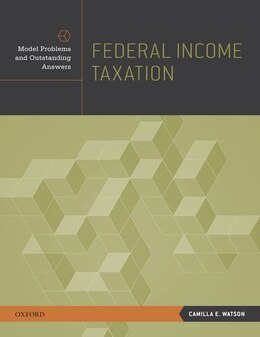 Book Federal Income Taxation: Model Problems and Outstanding Answers by Camilla E. Watson