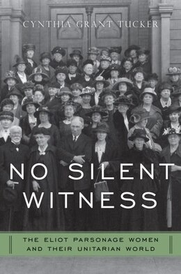 Book No Silent Witness: Three Generations of Unitarian Wives and Daughters by Cynthia Tucker