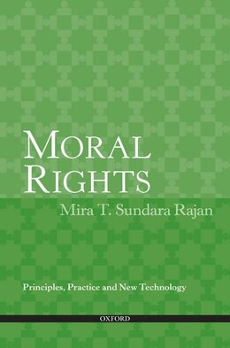 Book Moral Rights: Principles, Practice and New Technology by Mira T. Sundara Rajan