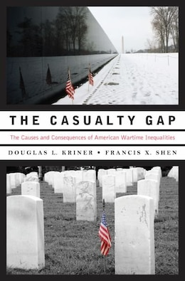 Book The Casualty Gap: The Causes and Consequences of American Wartime Inequalities by Douglas L. Kriner