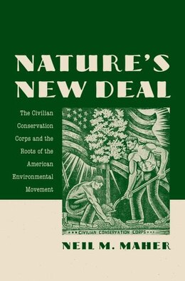 Book Natures New Deal: The Civilian Conservation Corps and the Roots of the American Environmental… by Neil M. Maher