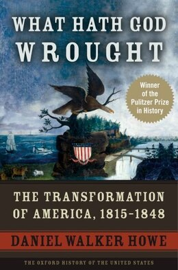 Book What Hath God Wrought: The Transformation of America, 1815-1848 by Daniel Walker Howe