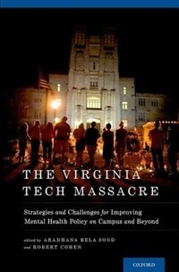 Book The Virginia Tech Massacre: Strategies and Challenges for Improving Mental Health Policy on Campus… by Aradhana Bela Sood