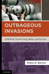 Outrageous Invasions: Celebrities' Private Lives, Media, and the Law