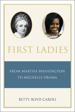 Book First Ladies: From Martha Washington to Michelle Obama by Betty Boyd Caroli