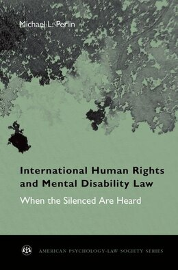 Book International Human Rights and Mental Disability Law: When the Silenced are Heard by Michael L. Perlin