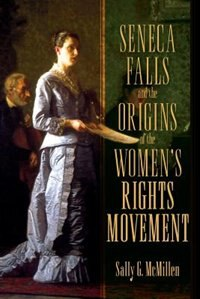 Book Seneca Falls and the Origins of the Womens Rights Movement by Sally McMillen
