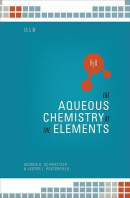 Book The Aqueous Chemistry of the Elements by George K. Schweitzer