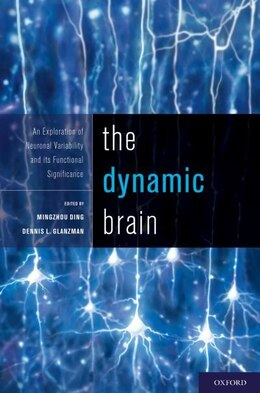 Book The Dynamic Brain: An Exploration of Neuronal Variability and its Functional Significance by Mingzhou Ding