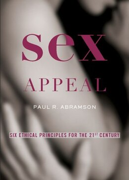 Book Sex Appeal: Six Ethical Principles for the 21st Century by Paul R. Abramson