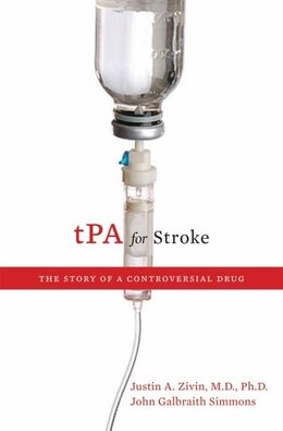 Book tPA for Stroke: The Story of a Controversial Drug by Justin A. Zivin
