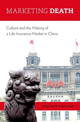 Book Marketing Death: Culture and the Making of a Life Insurance Market in China by Cheris Shun-ching Chan
